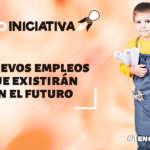 5 nuevos empleos que existirán en el futuro